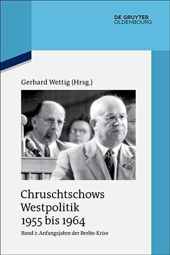 Chruschtschows Westpolitik 1955 bis 1964 Band 2: Gerhard Wettig