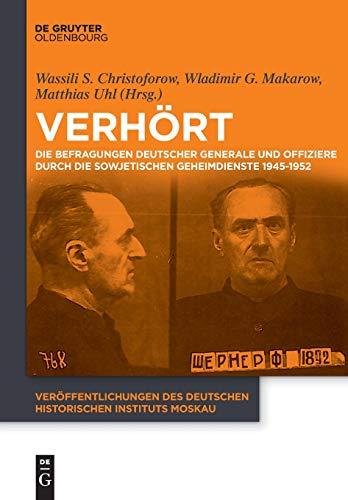 Verhört!: Die Befragungen deutscher Generale und Offiziere durch die sowjetischen ...