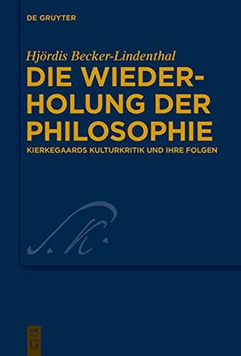 9783110417333: Die Wiederholung Der Philosophie: Kierkegaards Kulturkritik Und Ihre Folgen (Kierkegaard Studies. Monograph) (German Edition)