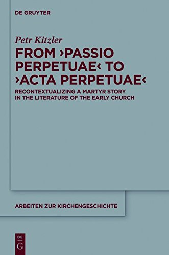9783110418682: From `Passio Perpetuae' to `Acta Perpetuae': Recontextualizing a Martyr Story in the Literature of the Early Church (Arbeiten zur Kirchengeschichte)