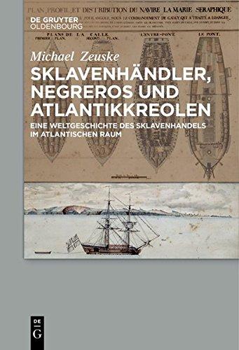 9783110422689: Sklavenhandler, Negreros Und Atlantikkreolen: Eine Weltgeschichte Des Sklavenhandels Im Atlantischen Raum (English and German Edition)