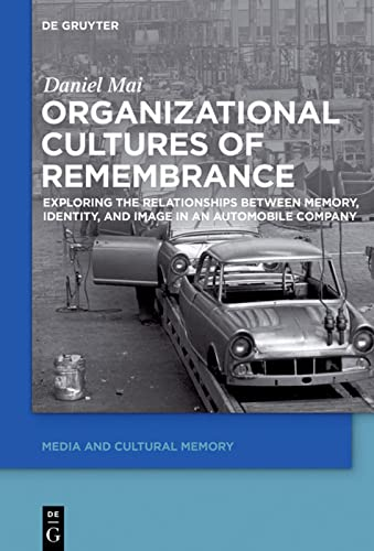 Organizational Cultures of Remembrance: Exploring the Relationships between Memory, Identity, and ...