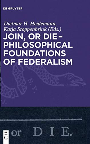 9783110426588: Join, or Die - Philosophical Foundations of Federalism