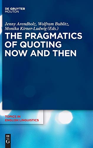 9783110431759: The Pragmatics of Quoting Now and Then (Topics in English Linguistics [TiEL])