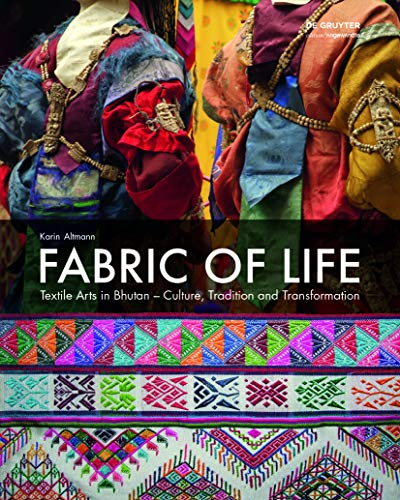 9783110437959: Fabric of Life - Textile Arts in Bhutan: Culture, Tradition and Transformation (Edition Angewandte)