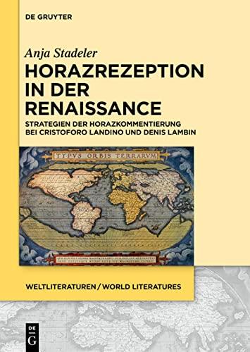 9783110438819: Horazrezeption in Der Renaissance: Strategien Der Horazkommentierung Bei Cristoforo Landino Und Denis Lambin (Weltliteraturen / World Literatures) (German Edition)