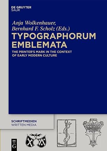 9783110439199: Typographorum Emblemata: The Printer's Mark in the Context of Early Modern Culture (Schriftmedien Kommunikations- Und Buchwissenschaftliche Pers) ... und buchwissenschaftliche Perspektiven)