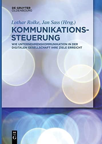 9783110440478: Kommunikationssteuerung: Wie Unternehmenskommunikation in Der Digitalen Gesellschaft Ihre Ziele Erreicht (German Edition)