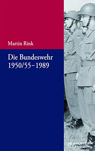 9783110440966: Die Bundeswehr 1950/55-1989 (Beiträge Zur Militärgeschichte ? Militärgeschichte Kompakt)