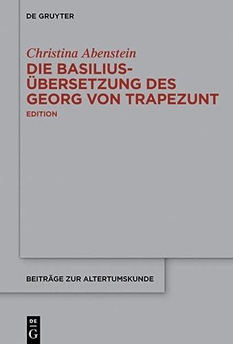 9783110440973: Die Basilius-übersetzung Des Georg Von Trapezunt (Beiträge Zur Altertumskunde) (German Edition)