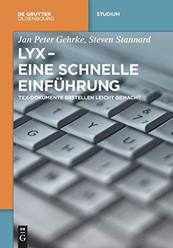 9783110441444: Lyx - Eine Schnelle Einführung: Tex-dokumente Erstellen Leicht Gemacht (De Gruyter Studium) (German Edition)