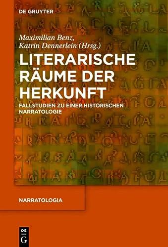 9783110442113: Literarische Räume der Herkunft: Fallstudien zu einer historischen Narratologie (Narratologia-Contributions to Narrative Theory)
