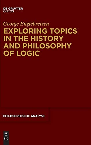 Exploring Topics in the History and Philosophy of Logic: George Englebretsen