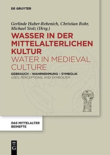 9783110442861: Wasser in Der Mittelalterlichen Kultur / Water in Medieval Culture: Gebrauch - Wahrnehmung - Symbolik / Uses, Perceptions, and Symbolism: 4