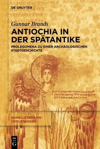 9783110443233: Antiochia in Der Spätantike: Prolegomena Zu Einer Archäologischen Stadtgeschichte (Hans-Lietzmann-Vorlesungen) (German Edition)