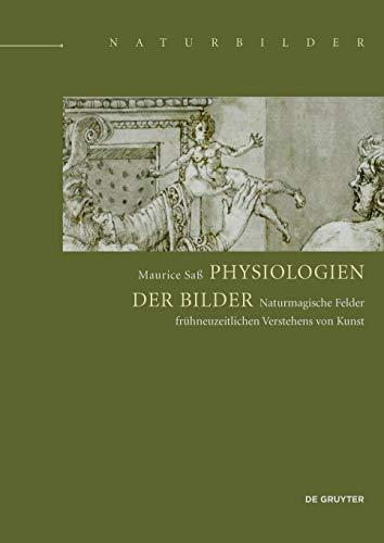 9783110448627: Physiologien Der Bilder: Naturmagische Felder Frühneuzeitlichen Verstehens Von Kunst (Naturbilder / Images of Nature) (German Edition)