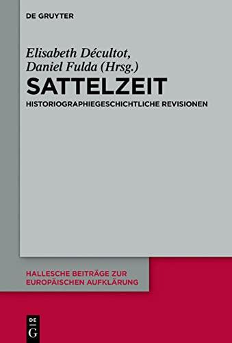 9783110449686: Sattelzeit: Historiographiegeschichtliche Revisionen (Hallesche Beitrage Zur Europaischen Aufklarung) (German Edition)