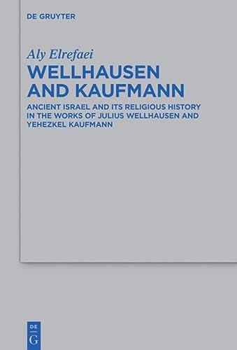 9783110452129: Wellhausen and Kaufmann (Beihefte zur Zeitschrift fur die Alttestamentliche Wissenschaft)
