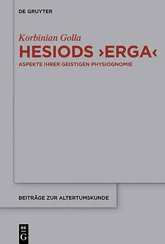 9783110453058: Hesiods >Erga<: Aspekte ihrer geistigen Physiognomie (Beiträge Zur Altertumskunde)