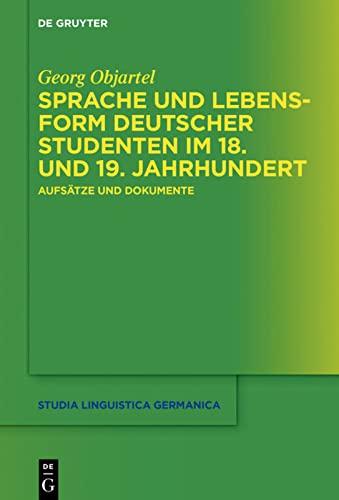 9783110453997: Sprache und Lebensform deutscher Studenten im 18. und 19. Jahrhundert: Aufsätze und Dokumente (Studia Linguistica Germanica)