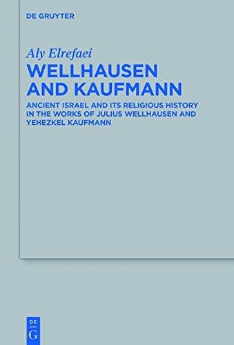 9783110454345: Wellhausen and Kaufmann: Ancient Israel and Its Religious History in the Works of Julius Wellhausen and Yehezkel Kaufmann (Beihefte zur Zeitschrift fur die Alttestamentliche Wissenschaft)