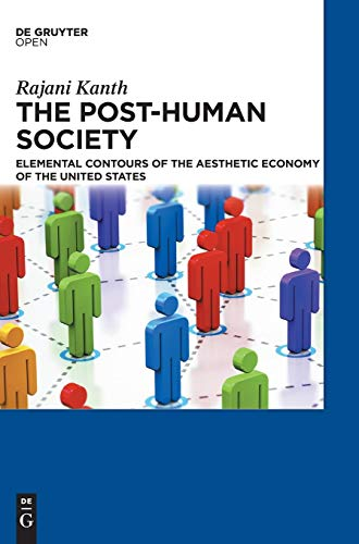 9783110455304: The Post-Human Society: Elemental Contours of the Aesthetic Economy of the United States