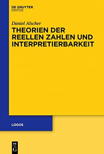 9783110458565: Theorien der reellen Zahlen und Interpretierbarkeit (Logos)
