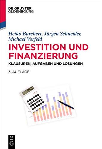 9783110469271: Investition und Finanzierung: Klausuren, Aufgaben und Lösungen (Lehr- Und Handbücher Der Wirtschaftswissenschaft)