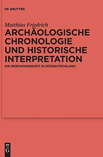 9783110471021: Archaologische Chronologie Und Historische Interpretation: Die Merowingerzeit in Suddeutschland (Reallexikon Der Germanischen Altertumskunde - Erganzungsbande) (German Edition)