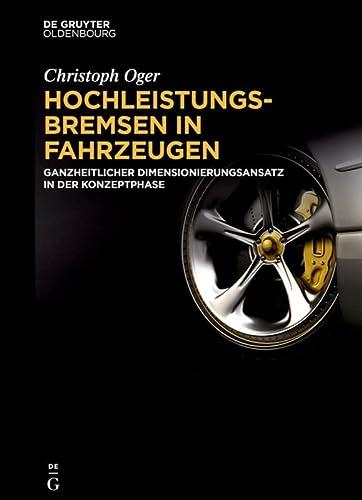 9783110471038: Hochleistungsbremsen in Fahrzeugen: Ganzheitlicher Dimensionierungsansatz in der Konzeptphase