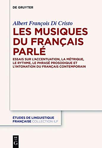 Les Musiques Du Francais Parle: Essais Sur L Accentuation, la Metrique, le Rythme, le Phrase ...