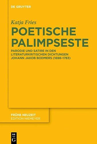 Poetische Palimpseste: Parodie Und Satire in Den Literaturkritischen Dichtungen Von Johann Jakob Bodmer (Hardback) - Katja Fries