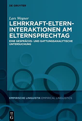 Lehrkraft-eltern-interaktionen Am Elternsprechtag: Eine Gesprachs- Und Gattungsanalytische: Lars Wegner