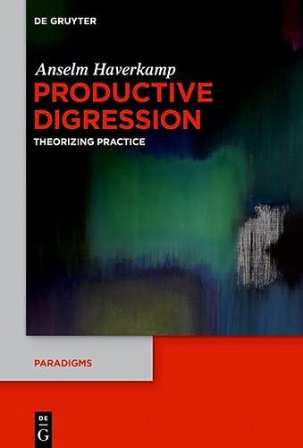 9783110482584: Productive Digression: Theorizing Practice (Paradigms)