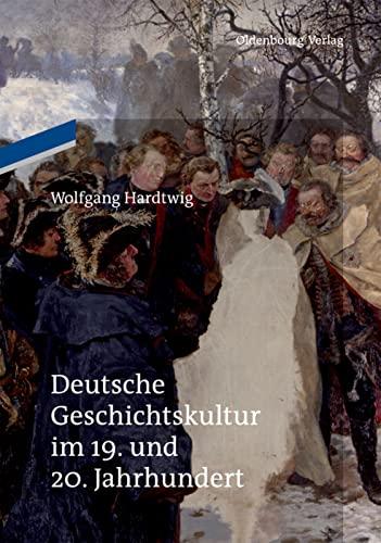 9783110484915: Deutsche Geschichtskultur im 19. und 20. Jahrhundert (German Edition)