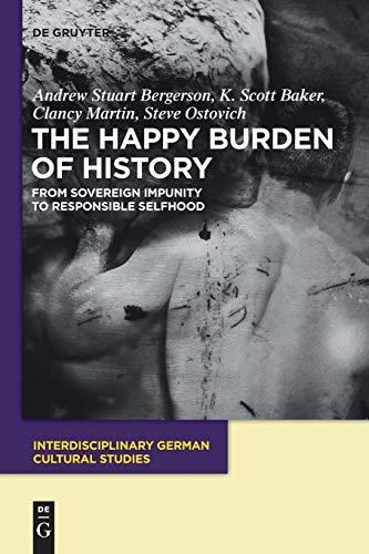 9783110485974: The Happy Burden of History (Interdisciplinary German Cultural Studies)