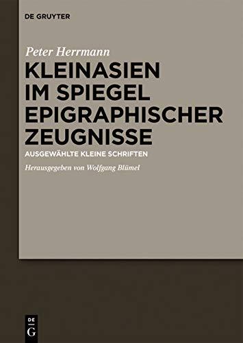 9783110489651: Kleinasien im Spiegel epigraphischer Zeugnisse: Ausgewählte kleine Schriften