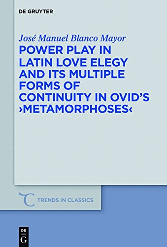 9783110490299: Power Play in Latin Love Elegy and its Multiple Forms of Continuity in Ovid's >Metamorphoses< (Trends in Classics - Supplementary Volumes)