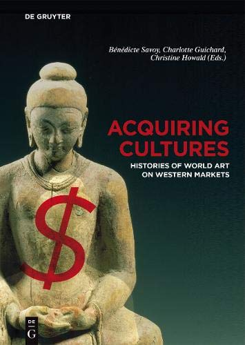 Acquiring Cultures : Histories of World Art: Bénédicte Savoy