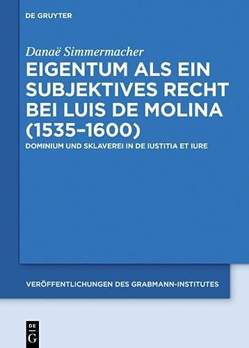 9783110551020: Eigentum Als Ein Subjektives Recht Bei Luis De Molina 1535-1600: Dominium Und Sklaverei in De Iustitia Et Iure (Veröffentlichungen des Theologie und ... Des Grabmann-Institutes Zur Erforschung d)