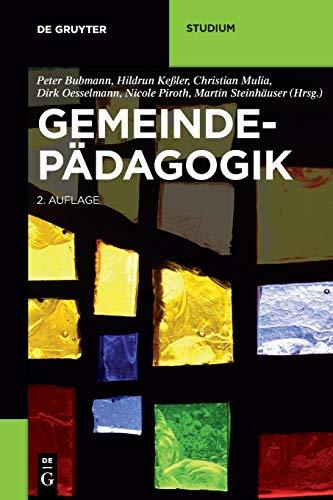 Gemeindepädagogik - Peter Bubmann (editor), Hildrun Keßler (editor), Christian Mulia (editor), Dirk Oesselmann (editor), Nicole Piroth (editor), Martin Steinhäuser (editor)