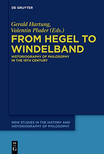 9783110554540: From Hegel to Windelband (New Studies in the History and Historiography of Philosophy)