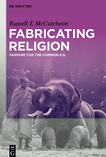 Fabricating Religion : Fanfare for the Common e.g. - Russell T. Mccutcheon