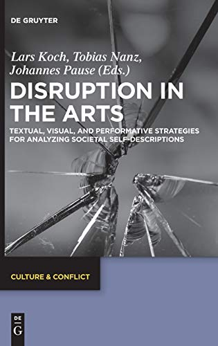 9783110565867: Disruption in the Arts: Textual, Visual, and Performative Strategies for Analyzing Societal Self-Descriptions (Culture & Conflict)