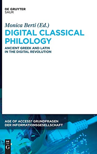 9783110596786: Digital Classical Philology: Ancient Greek and Latin in the Digital Revolution