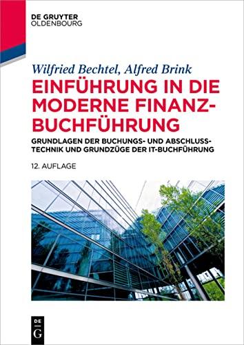 Einführung in die moderne Finanzbuchführung : Grundlagen der Buchungs- und Abschlusstechnik und Grundzüge der IT-Buchführung - Wilfried Bechtel