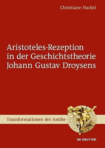 Aristoteles-Rezeption in der Geschichtstheorie Johann Gustav Droysens - Christiane Hackel