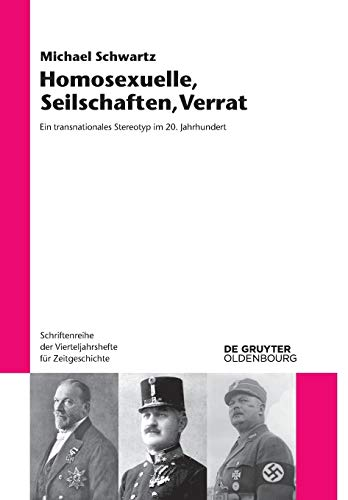Homosexuelle, Seilschaften, Verrat : Ein transnationales Stereotyp im 20. Jahrhundert - Michael Schwartz