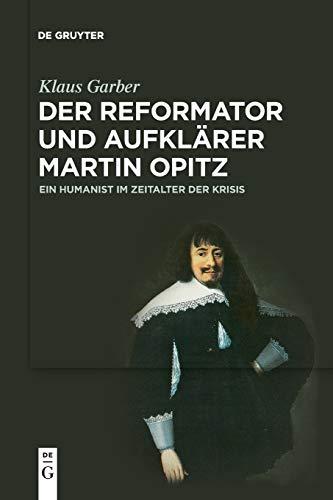 Der Reformator Und Aufklarer Martin Opitz (1597-1639): Ein Humanist Im Zeitalter Der Krisis (Paperback) - Klaus Garber