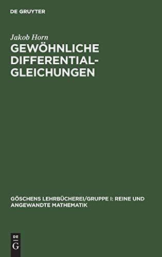 Gewöhnliche Differentialgleichungen (Göschens Lehrbücherei/Gruppe I: Reine und angewandte ...